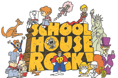 I loved SchoolHouse Rock!