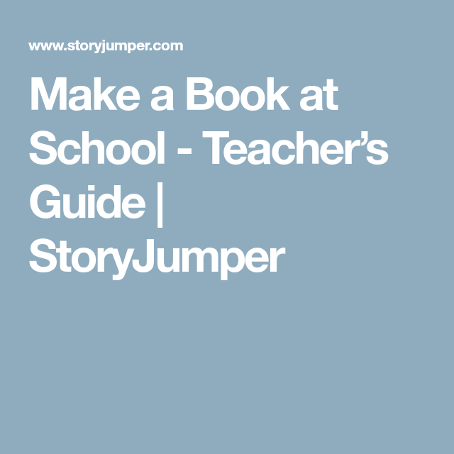 make a book at school teacher s guide storyjumper storyjumper