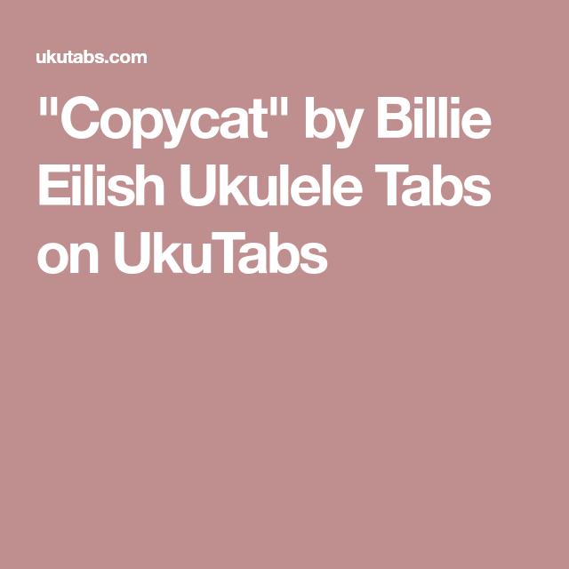 Copycat By Billie Eilish Ukulele Tabs On Ukutabs Ukelele