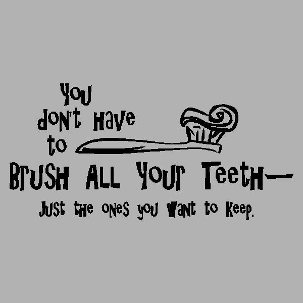 Bathroom Sign Sayings you don't have to brush all your teeth.. bathroom wall quotes