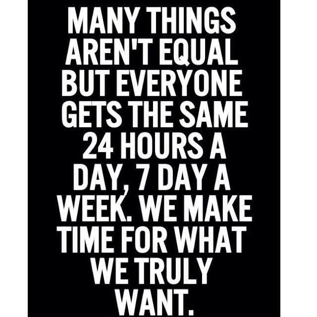You Make Time For The Things You Want Quote Quotes To Remember