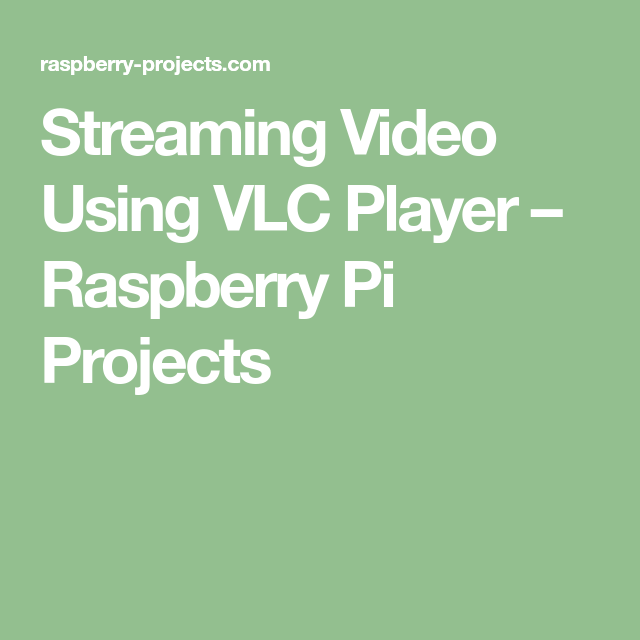 Streaming Video Using VLC Player – Raspberry Pi Projects | CCTV in