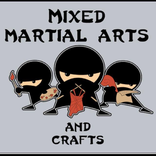 Mixed martial arts and crafts.