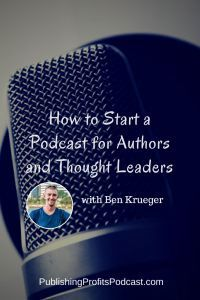 How to Start a Podcast with Ben Krueger If you've ever thought about starting a podcast, listen to this interview and take notes, then listen again. http://publishingprofitspodcast.com/how-to-start-a-podcast