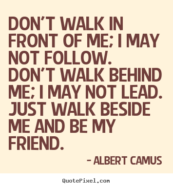 Quote About Inspirational Don T Walk In Front Of Me I May Not Follow Don T Walk Behind Picture Quotes Inspirational Quotes Pictures Quotes