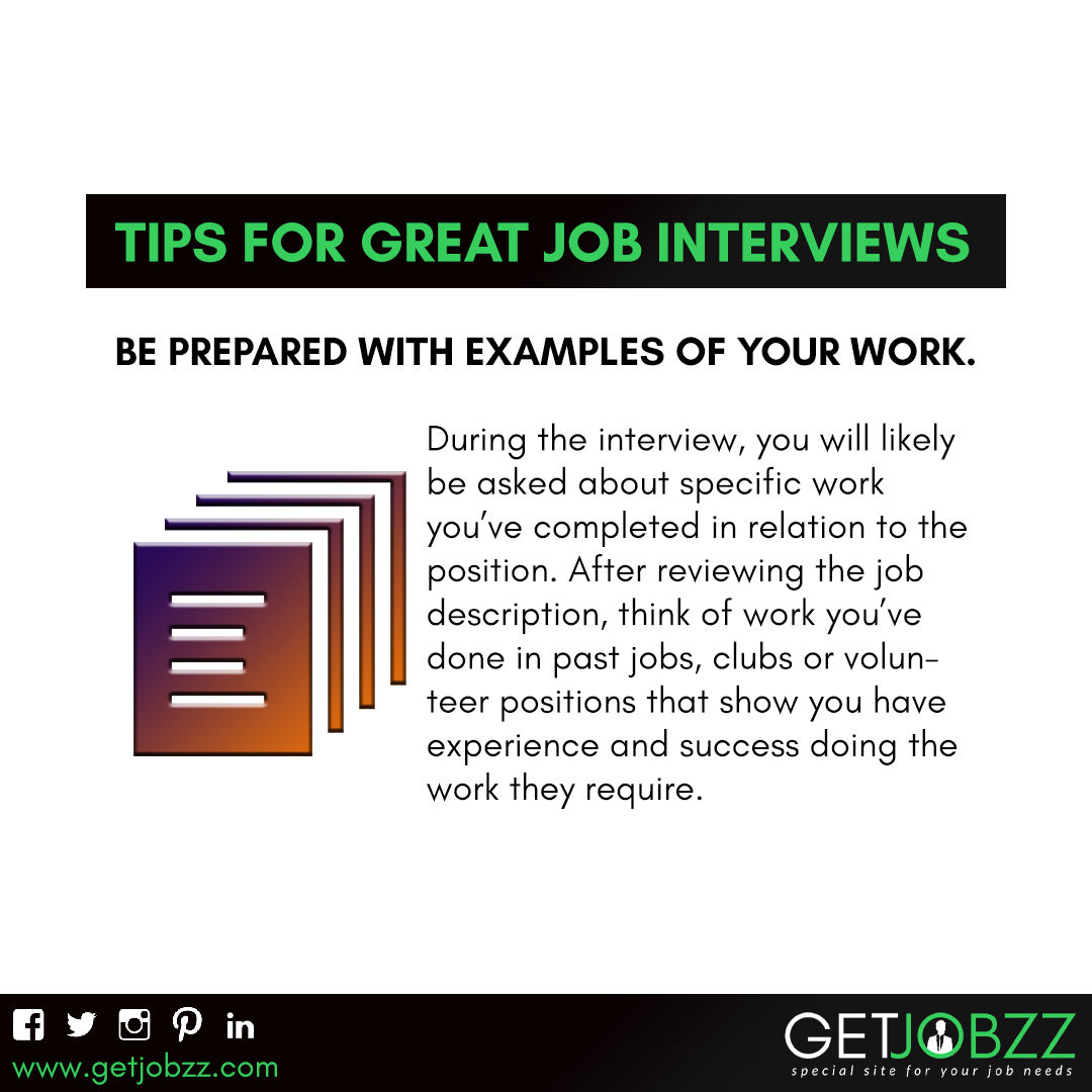 TIPS FOR GREAT JOB INTERVIEWS Be prepared with examples of
