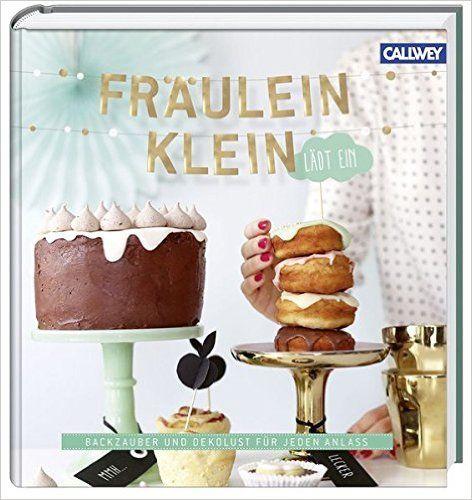 Fräulein Klein lädt ein: Backzauber und Dekolust für jeden Anlass: Amazon.de…
