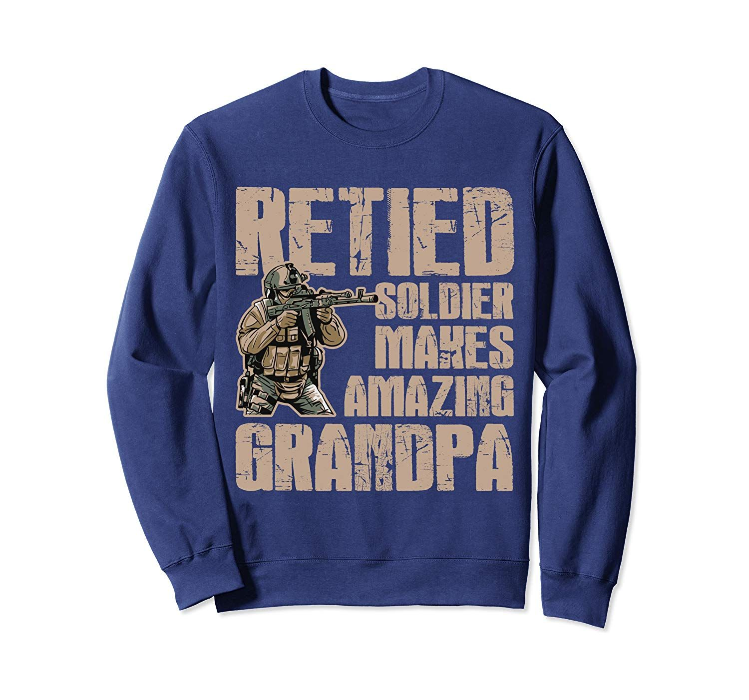 Grandpa Gift Retied Soldier Retired Military Veteran Gift Sweatshirt #grandpagifts