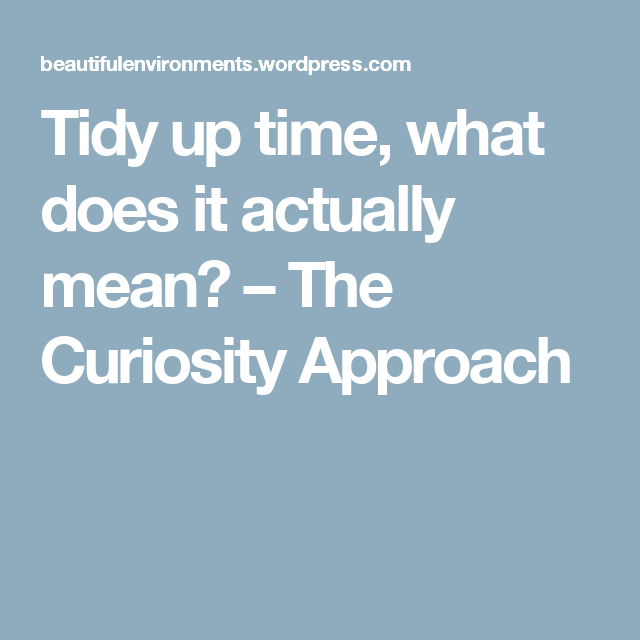 Tidy up time, what does it actually mean?