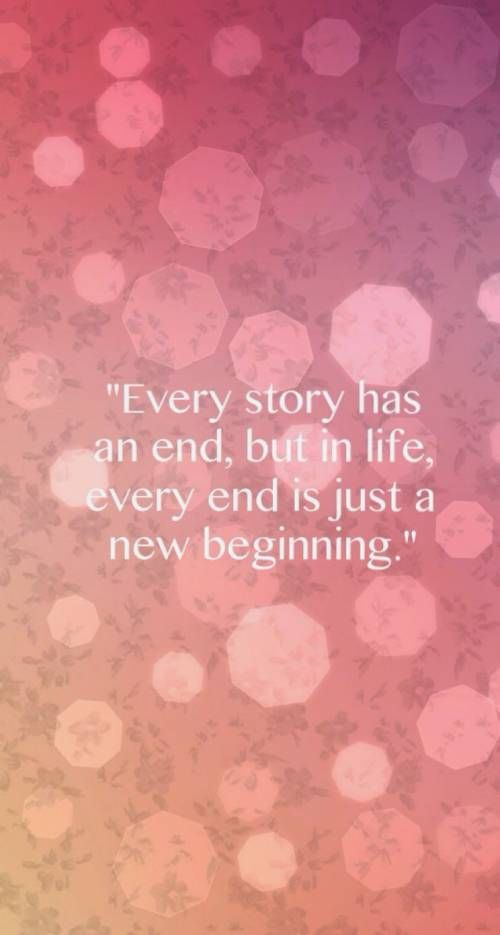 Every End Is Just A New Beginning Words To Ponder Quotes