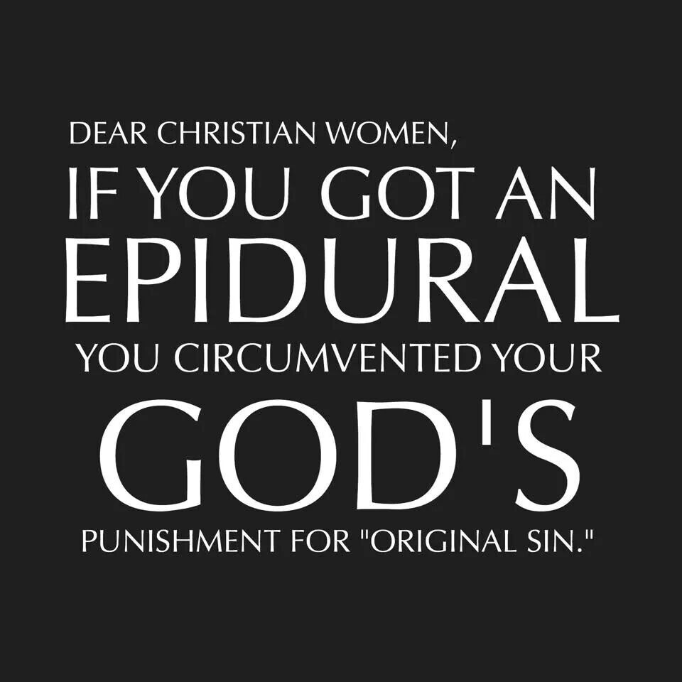 dear christian women if you got an epidural you circumvented your dear christian women if you got an epidural you circumvented your god s punishment for christianity basedreligion christianityradical atheist feminist