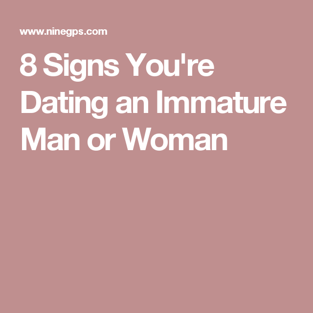 Signs Youre Dating An Immature Girl
