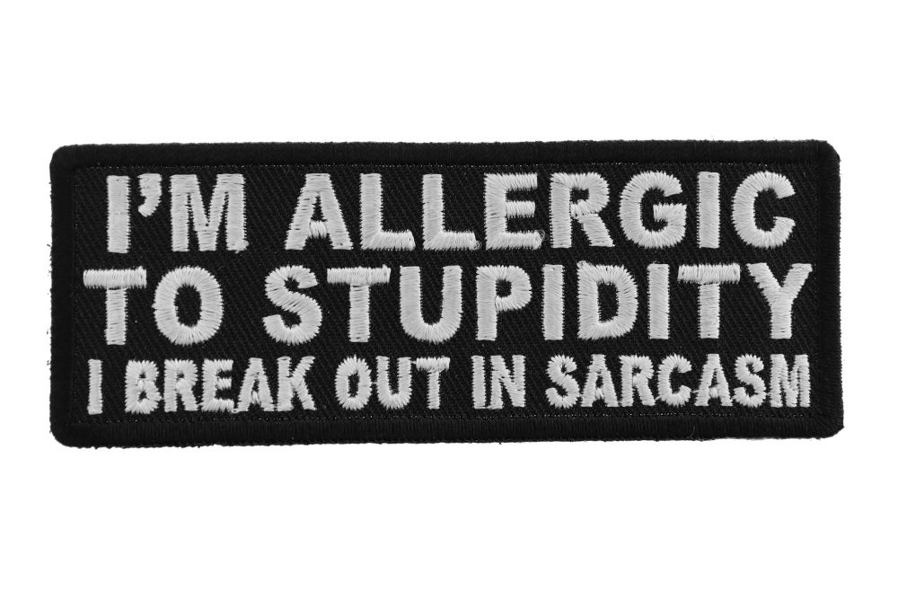 I M Allergic To Stupidity I Break Out In Sarcasm Patch Funny