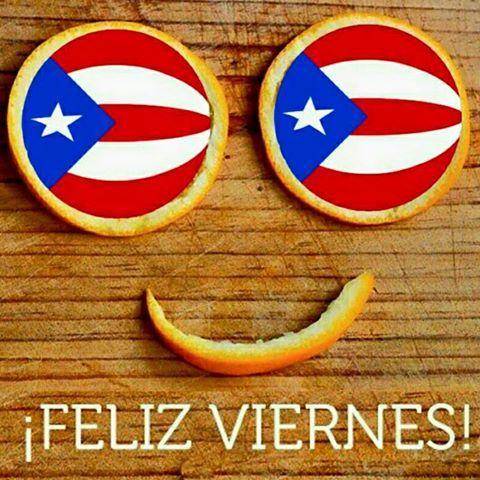 Feliz Viernes Y Fin De Semana Que Tus Pensamientos Sea Para Que Sigas Adelante Con Fe Y Con Optimismo Puerto Rico Art Puerto Rico Puerto Rican Pride