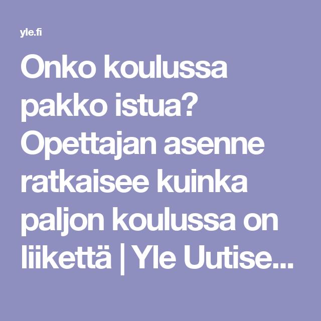 Onko koulussa pakko istua? Opettajan asenne ratkaisee kuinka paljon koulussa on liikettä   Yle Uutiset   yle.fi