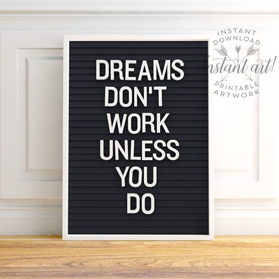 Dreams Don't Work Unless You Do, PRINTABLE Art, Letter