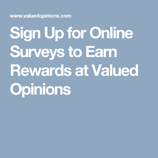 Sign Up For Online Surveys To Earn Rewards At Valued Opinions