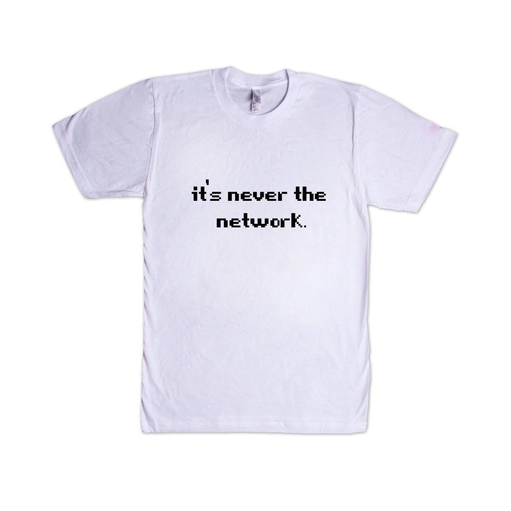 It 39 s never the network it information technology network for T shirt help desk