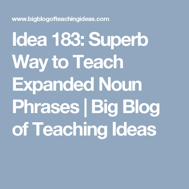 Idea 183: Superb Way to Teach Expanded Noun Phrases   Big Blog of ...