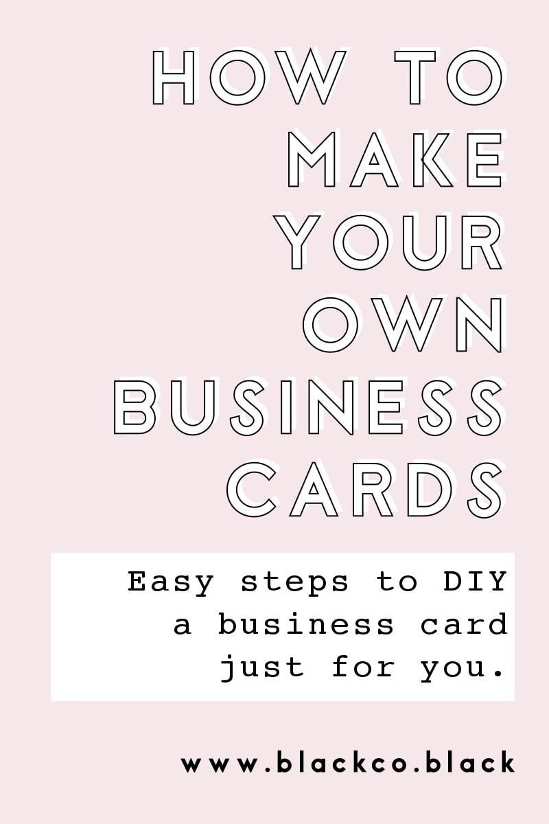 How To Make Your Own Business Cards Make Business Cards Business Cards Creative Business Card Inspiration