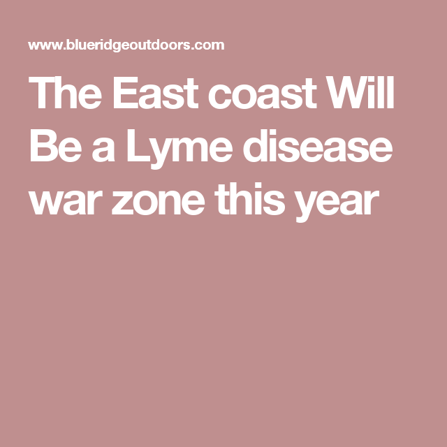 The East coast Will Be a Lyme disease war zone this year