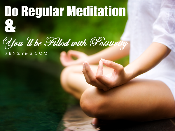 Do Regular Meditation and You'll be Filled with Positivity