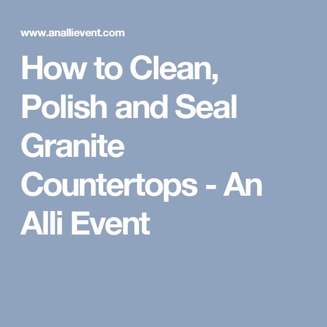 How To Clean Polish And Seal Granite Countertops Granite Countertops Hard Water Stains Cheap Countertops