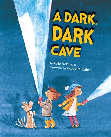 A Dark Dark Cave By Eric Hoffman Illustrated By Corey R Tabor