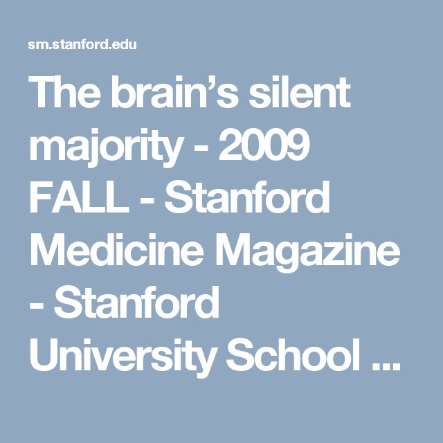 The brain's silent majority - 2009 FALL - Stanford Medicine