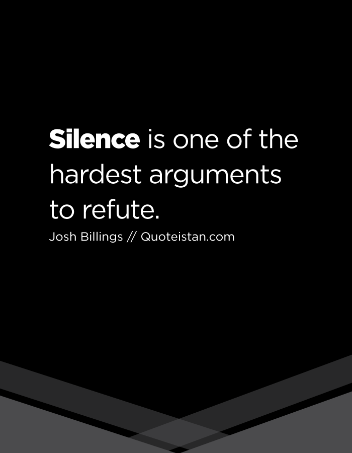 Silence Is One Of The Hardest Arguments To Refute Wisdom Quotes Inspiration Silence Quotes Wisdom Quotes