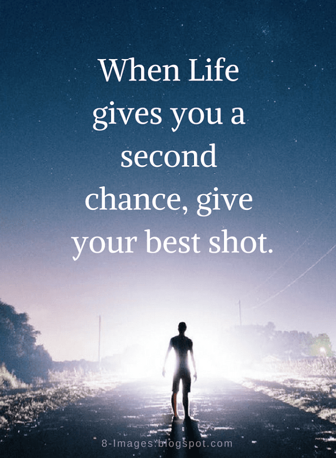 Life Quotes When Life Gives You A Second Chance Quotes Chance Quotes Second Chance Quotes Quotes By Emotions