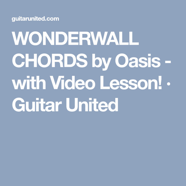 WONDERWALL CHORDS by Oasis - with Video Lesson! · Guitar United ...