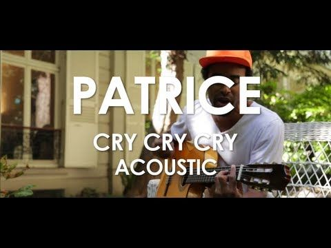 Patrice - Cry Cry Cry - Acoustic [Live in Paris] - YouTube