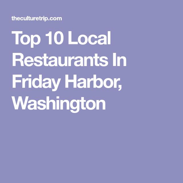 Top 10 Local Restaurants In Friday Harbor Washington
