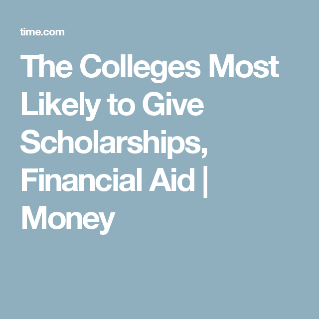 The Colleges Most Likely to Give Scholarships, Financial Aid | Money