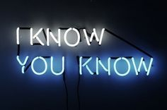 'I know you know' Neon by artist Tim Etchells