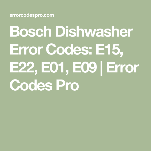 Bosch Dishwasher Error Codes E15 E22 E01 E09 Error Codes Pro Bosch Dishwashers Bosch Dishwasher