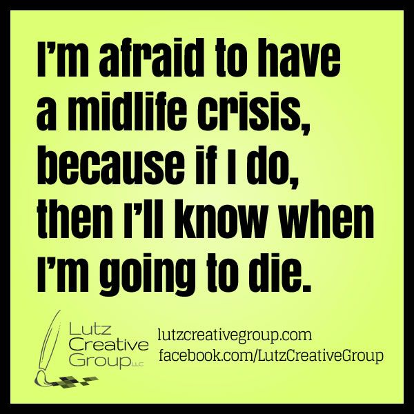 Musings Lutz Creative Group Llc Mid Life Crisis Funny Quotes Midlife