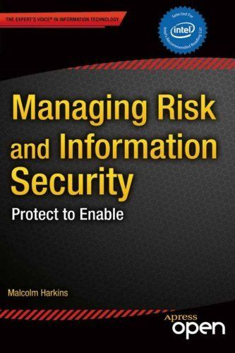 Managing Risk and Information Security: Protect to Enable by Malcolm Harkins. $24.37. Publication: December 17, 2012. Publisher: Apress; 1 edition (December 17, 2012). Edition - 1