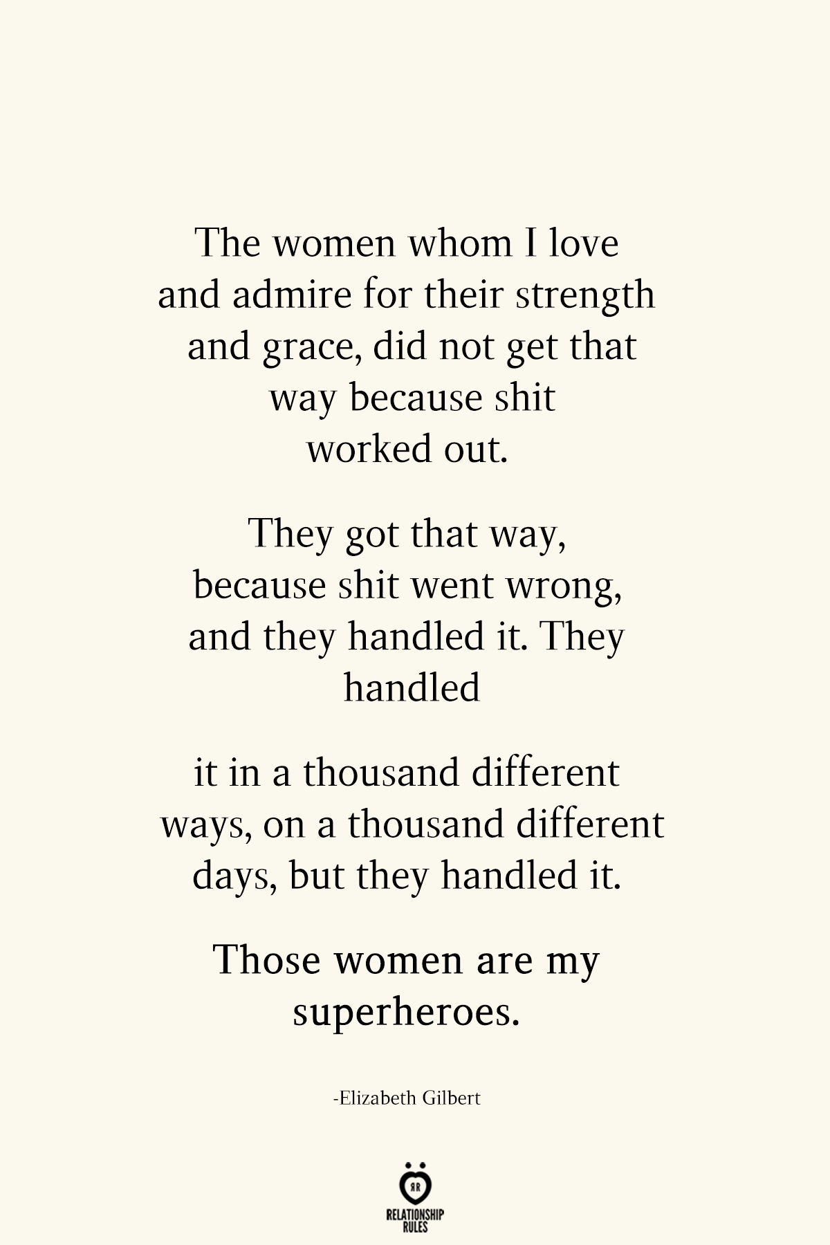 The Women Whom I Love And Admire For Their Strength And Grace Elizabeth Gilbert Quotes True Quotes People Quotes