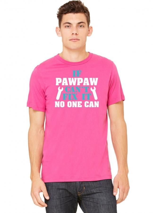 if pawpaw cant fix it no one can Tshirt