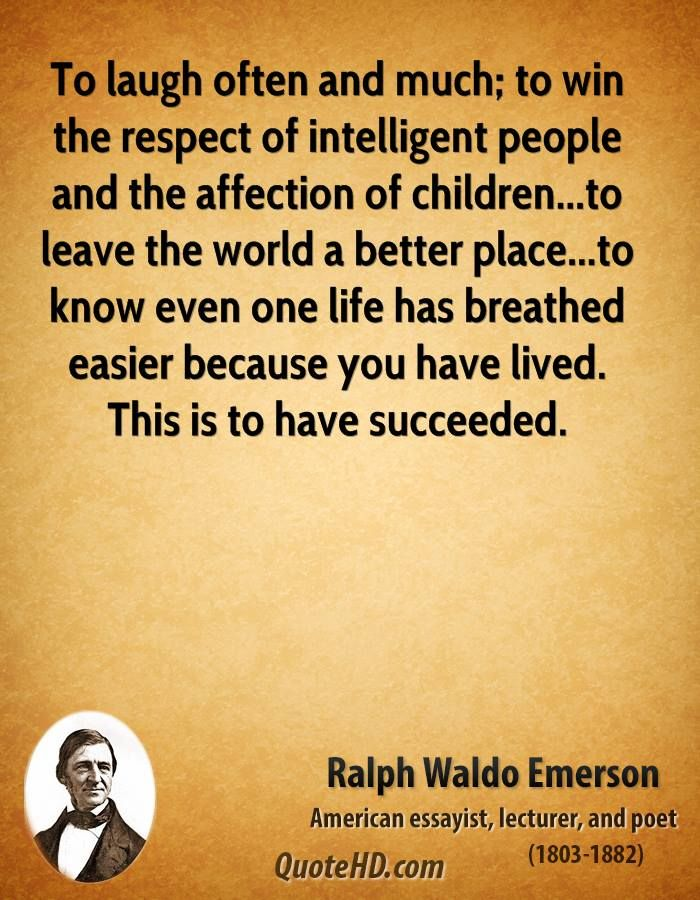 to leave the world a better place to know even one life has  ralph waldo emerson quote to laugh often and much to win the respect o collection of inspiring quotes sayings images