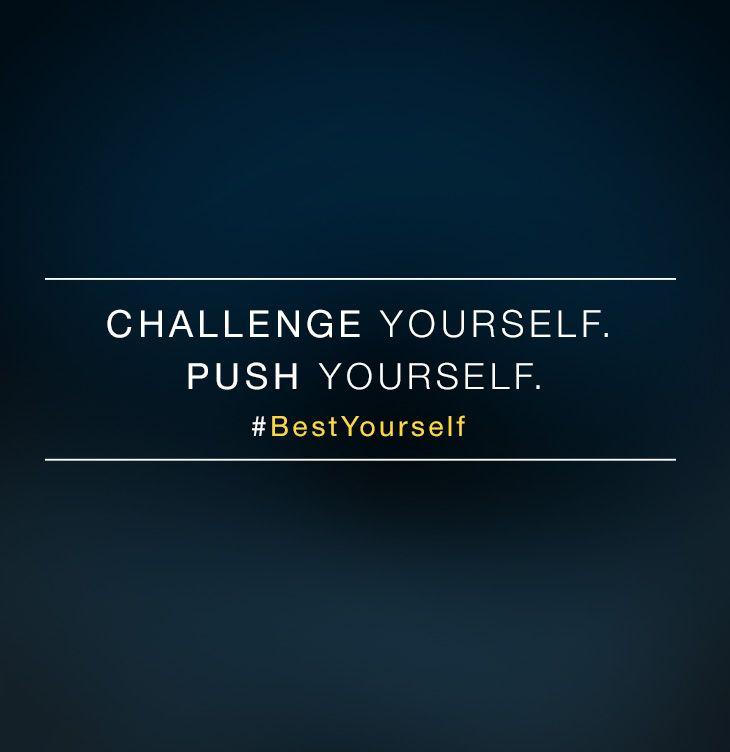 Challenge yourself. Push yourself. #BestYourself