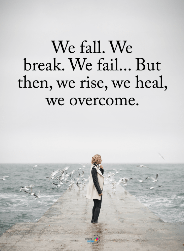 Life Goes On Quotes We Fall We Break We Fail But Then We Rise We Heal We Overcome Go For It Quotes Obstacle Quotes Overcoming Obstacles Quotes