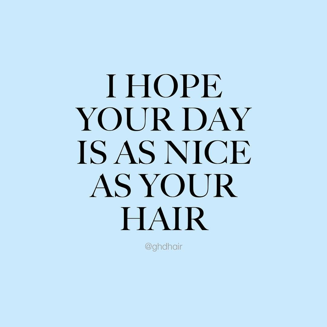 The Official Ghd Website Hair Quotes Hair Quotes Funny Hair Salon Quotes