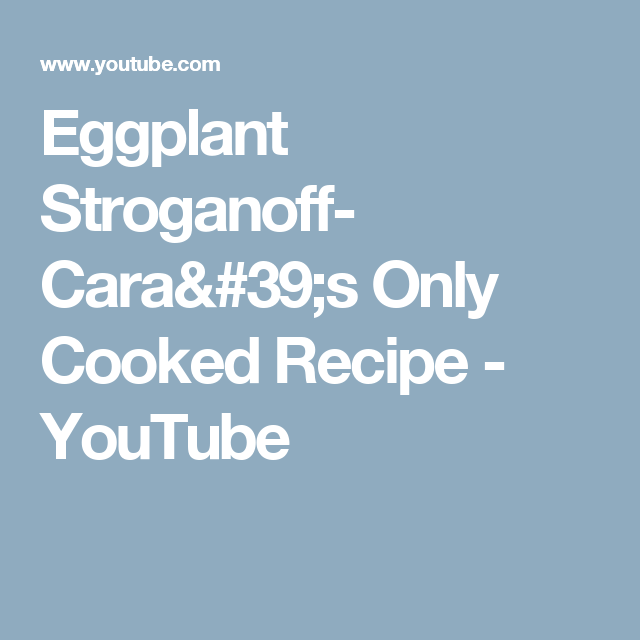 Eggplant Stroganoff- Cara's Only Cooked Recipe - YouTube