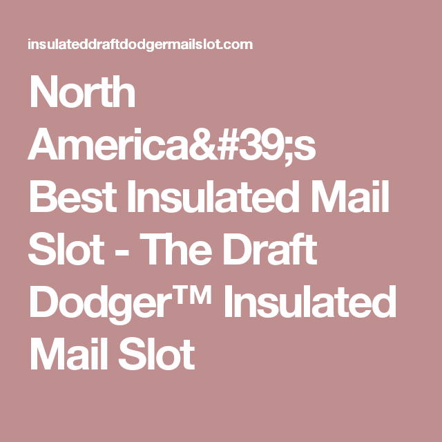 North America S Best Insulated Mail Slot The Draft Dodger Insulated Mail Slot House Projects Insulation Slot Lettering