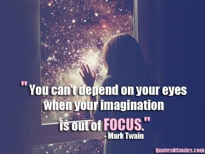 Inspirational Quote: You Cant Depend On Your Eyes When Your Imagination Is  Out Of Focus