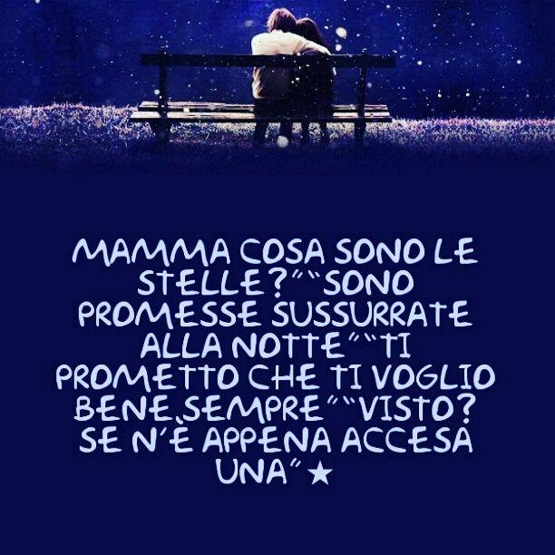 """Mamma cosa sono le stelle?""""""""Sono promesse sussurrate alla notte""""""""Ti prometto che ti voglio bene sempre""""""""Visto? Se n'è appena accesa una"""""""