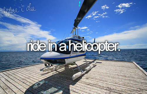 Ride in a helicopter.